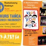 Plakaty Konkurs Tańca dla dzieci i młodzieży, Kostrzyn, Rynek, 14 czerwca 2019, godz. 16:00 i X Międzynarodowy Dziecięcy Festiwal Folkloru, Kostrzyn , Rynek, 14 czerwca, godz. 18:00