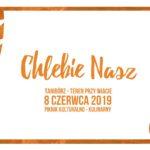 Plakat Piknik Kulturalno-Kulinarny, 8 czerwca 2019r, Chlebie Nasz, Tanibórz- Teren przy Warcie