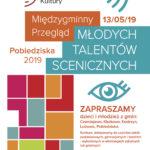 Plakat Międzygminny Przegląd Młodych Talentów Scenicznych, 13 maja 2019r., godz. 10:00, Pobiedziski Ośrodek Kultury