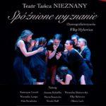 Plakat Teatr Tańca Nieznany, Spóźnione wyznanie, 31.05.2019r, godz. 19:00, Pobiedziski Ośrodek Kultury, wstęp wolny