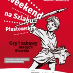 Plakat Weekend na Szlaku Piastowskim, Gry i zabawy małych Słowian, 21-23.06.2019r.