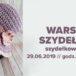 Plakat Warsztaty Szydełkowania - szydełkowy kapelusz, 29.06.2019r., godz. 10:00-13:00
