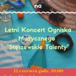 """Plakat Letni Koncert Ogniska Muzycznego """" Stęszewskie Talenty"""", 12.06.2019r., godz. 19:00"""