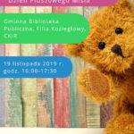 """Plakat rodzinnego czytania bajek oraz warsztaty plastyczne dla dzieci """"Dzień Pluszowego Misia"""" w Biblitoece publicznej w Koziegłowach, 19 listopada 2019 godz. 16:00-17:30"""