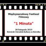 """MIędzynarodowy Festiwal Filmowy """"1 Minuta"""" 28 listopada 2019 w Kórnickim Ośrodku Kultury w Kórniku"""