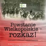 Plakat wystawy w Ośrodku Kultury w Luboniu - Powstanie Wielkopolskie rozkaz! 20 listopada - 20 grudnia 2019
