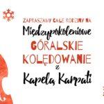 zaproszenie na Międzypokoleniowe Góralskie Kolędowanie z Kapelą Karpati