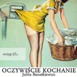 plakat występu Oczywiście Kochanie Julity Banaśkiewicz 13 lutego 2020 godz. 19:30