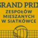 Plakat ukazujący piłkę siatkową z napisem Gran Prix zespołów mieszanych w siatkówce