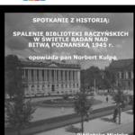 plakat spotkania z historią - spalenie biblioteki raczyńskich - spotkanie 24 lutego godz 18
